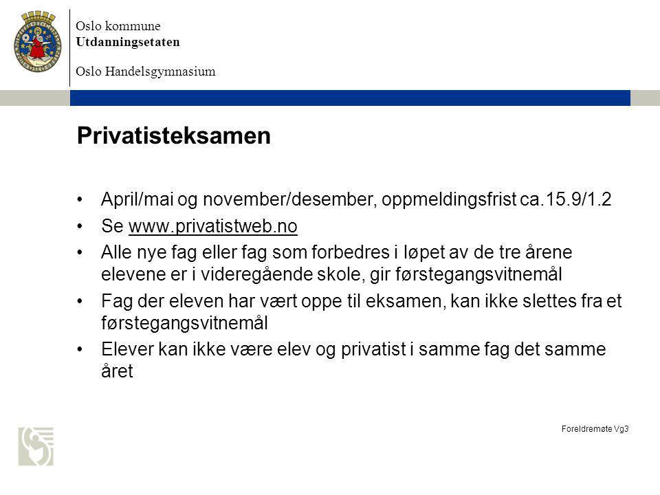 Oslo kommune Utdanningsetaten Oslo Handelsgymnasium Privatisteksamen Foreldremøte Vg3 April/mai og november/desember, oppmeldingsfrist ca.15.9/1.2 Se