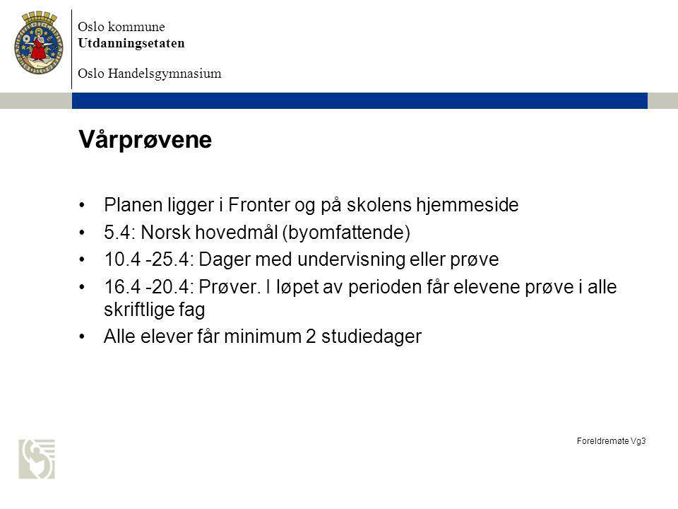 Oslo kommune Utdanningsetaten Oslo Handelsgymnasium Vårprøvene Foreldremøte Vg3 Planen ligger i Fronter og på skolens hjemmeside 5.4: Norsk hovedmål (