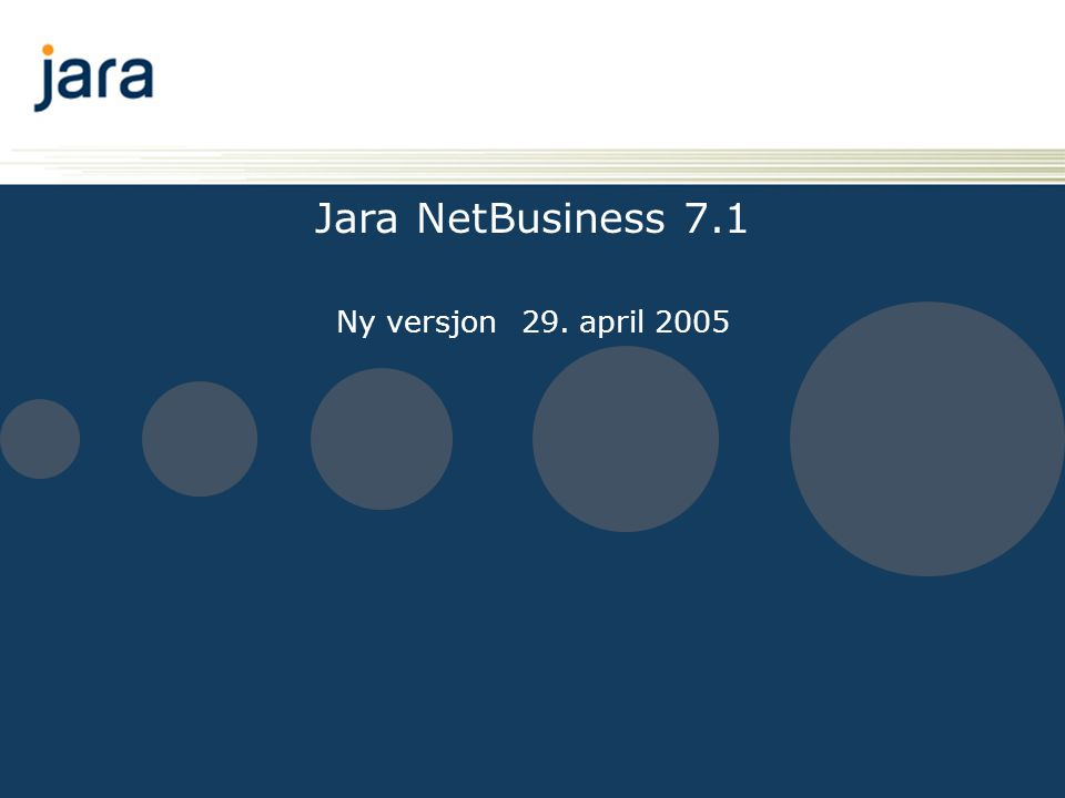 Jara NetBusiness 7.1 Ny versjon 29. april 2005