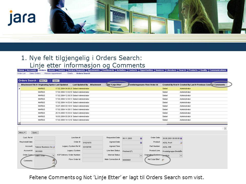 1. Nye felt tilgjengelig i Orders Search: Linje etter informasjon og Comments Feltene Comments og Not 'Linje Etter' er lagt til Orders Search som vist