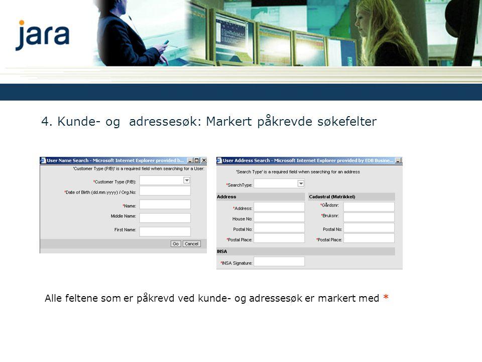 4. Kunde- og adressesøk: Markert påkrevde søkefelter Alle feltene som er påkrevd ved kunde- og adressesøk er markert med *