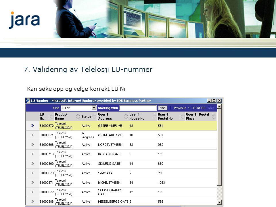7. Validering av Telelosji LU-nummer Kan søke opp og velge korrekt LU Nr