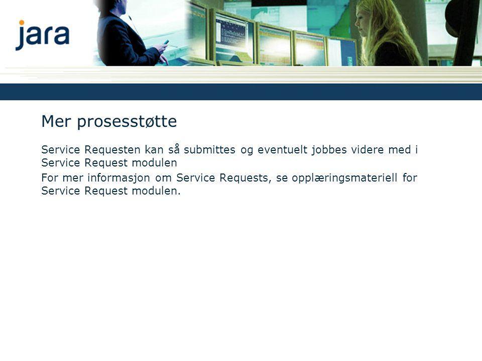 Mer prosesstøtte Service Requesten kan så submittes og eventuelt jobbes videre med i Service Request modulen For mer informasjon om Service Requests, se opplæringsmateriell for Service Request modulen.
