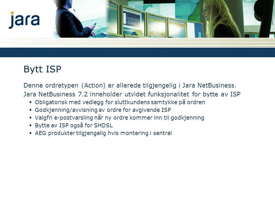 Bytt ISP Denne ordretypen (Action) er allerede tilgjengelig i Jara NetBusiness.