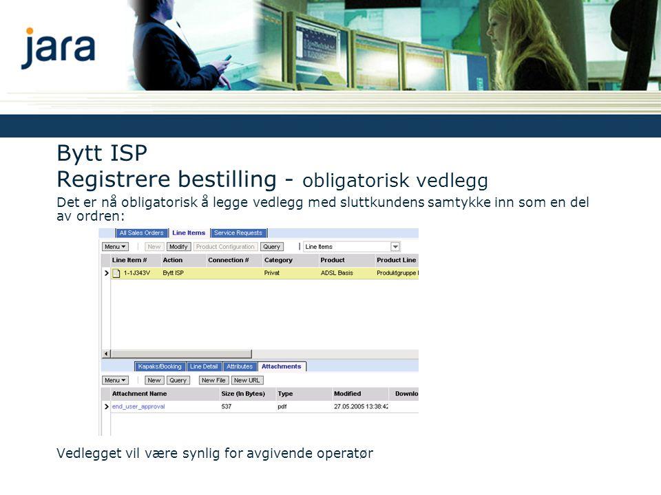 Bytt ISP Registrere bestilling - obligatorisk vedlegg Det er nå obligatorisk å legge vedlegg med sluttkundens samtykke inn som en del av ordren: Vedlegget vil være synlig for avgivende operatør