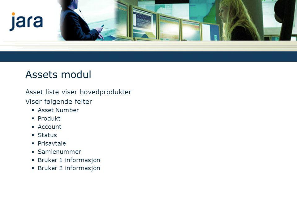 Assets modul Asset liste viser hovedprodukter Viser følgende felter  Asset Number  Produkt  Account  Status  Prisavtale  Samlenummer  Bruker 1 informasjon  Bruker 2 informasjon