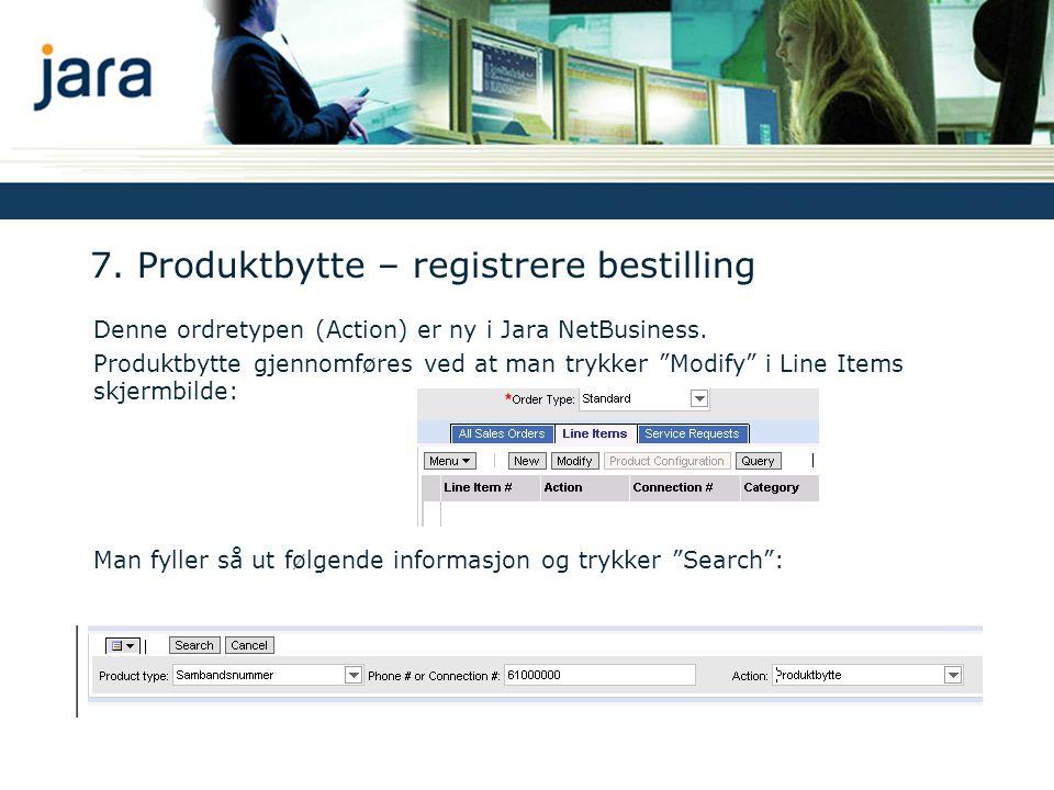 7.Produktbytte – registrere bestilling Denne ordretypen (Action) er ny i Jara NetBusiness.