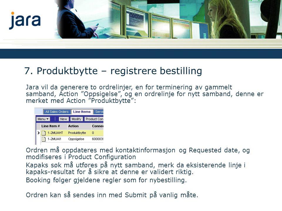 """7. Produktbytte – registrere bestilling Jara vil da generere to ordrelinjer, en for terminering av gammelt samband, Action """"Oppsigelse"""", og en ordreli"""