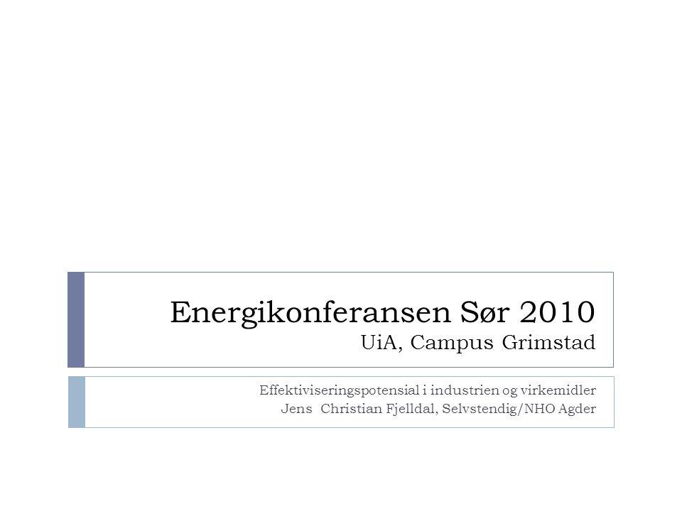 Energikonferansen Sør 2010 UiA, Campus Grimstad Effektiviseringspotensial i industrien og virkemidler Jens Christian Fjelldal, Selvstendig/NHO Agder