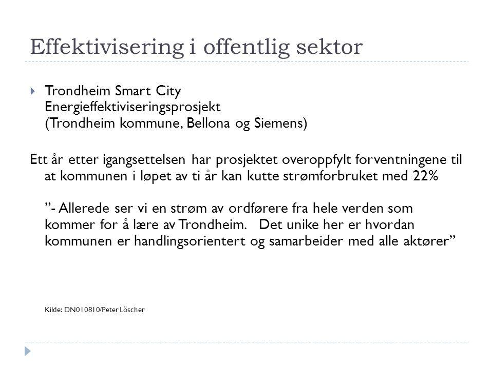Effektivisering i offentlig sektor  Trondheim Smart City Energieffektiviseringsprosjekt (Trondheim kommune, Bellona og Siemens) Ett år etter igangset