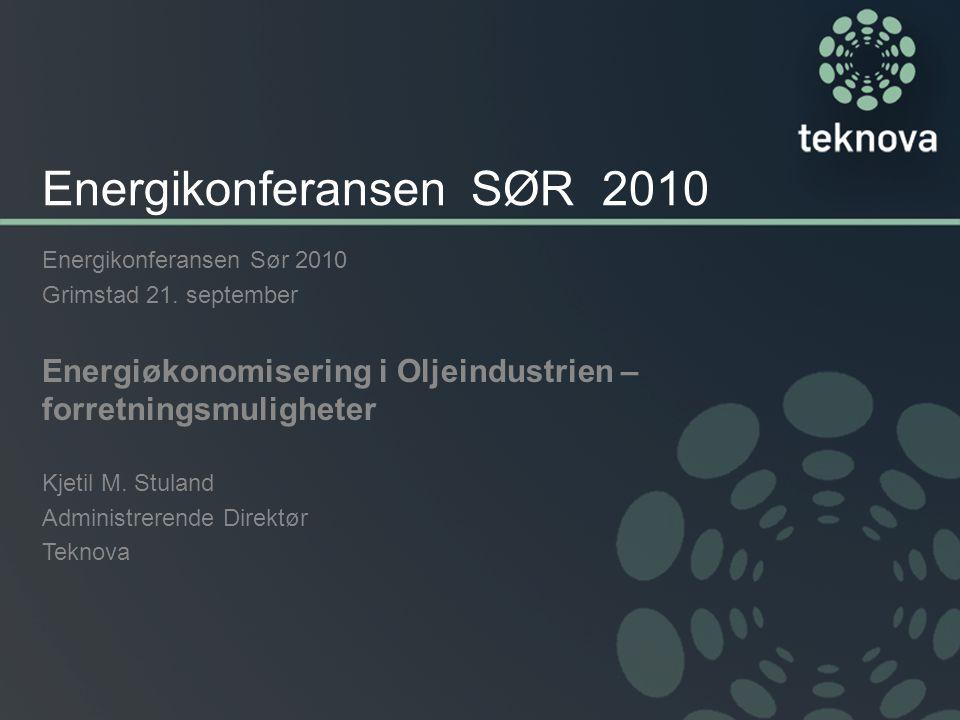 Energikonferansen SØR 2010 Energikonferansen Sør 2010 Grimstad 21. september Energiøkonomisering i Oljeindustrien – forretningsmuligheter Kjetil M. St