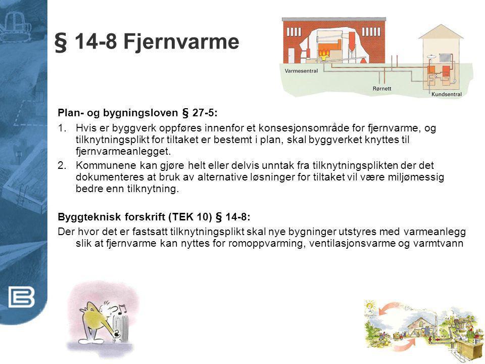 § 14-8 Fjernvarme Plan- og bygningsloven § 27-5: 1.Hvis er byggverk oppføres innenfor et konsesjonsområde for fjernvarme, og tilknytningsplikt for til