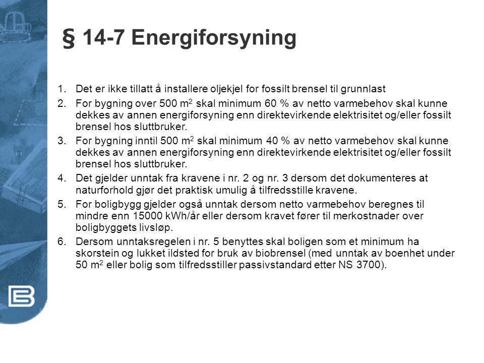§ 14-7 Energiforsyning 1.Det er ikke tillatt å installere oljekjel for fossilt brensel til grunnlast 2.For bygning over 500 m 2 skal minimum 60 % av n