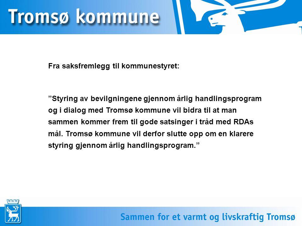 Fra saksfremlegg til kommunestyret: Styring av bevilgningene gjennom årlig handlingsprogram og i dialog med Tromsø kommune vil bidra til at man sammen kommer frem til gode satsinger i tråd med RDAs mål.