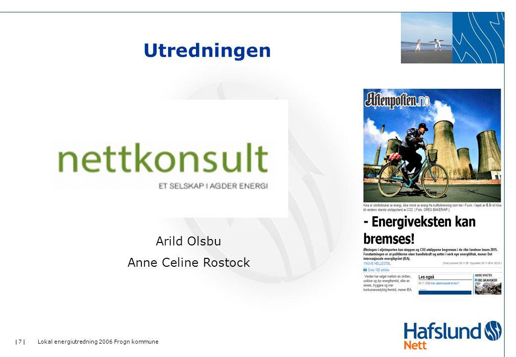  7  Lokal energiutredning 2006 Frogn kommune Utredningen Arild Olsbu Anne Celine Rostock