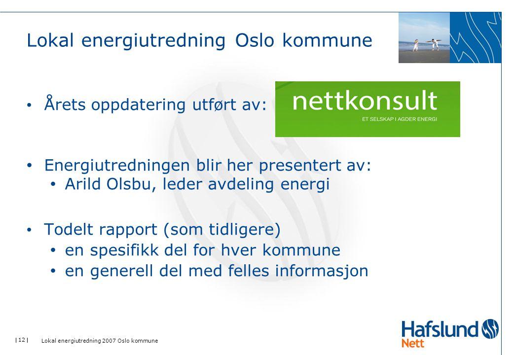  12  Lokal energiutredning 2007 Oslo kommune Lokal energiutredning Oslo kommune Årets oppdatering utført av: Energiutredningen blir her presentert a