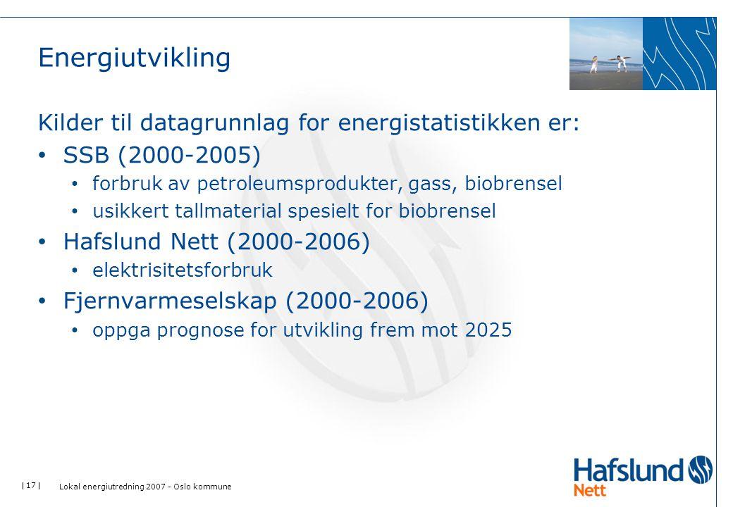  17  Energiutvikling Kilder til datagrunnlag for energistatistikken er: SSB (2000-2005) forbruk av petroleumsprodukter, gass, biobrensel usikkert ta