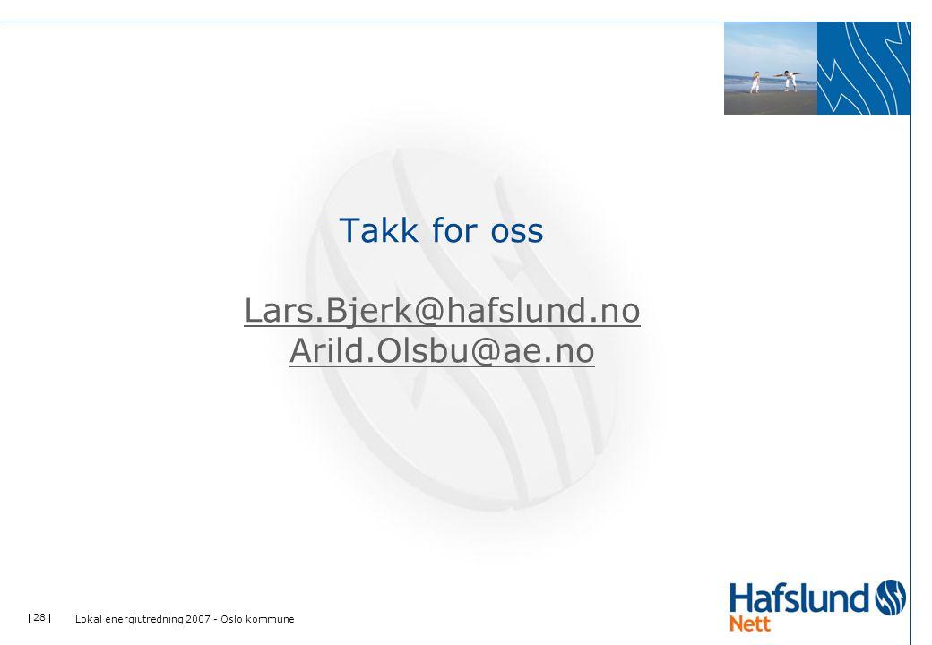  28  Takk for oss Lars.Bjerk@hafslund.no Arild.Olsbu@ae.no Lars.Bjerk@hafslund.no Arild.Olsbu@ae.no Lokal energiutredning 2007 - Oslo kommune