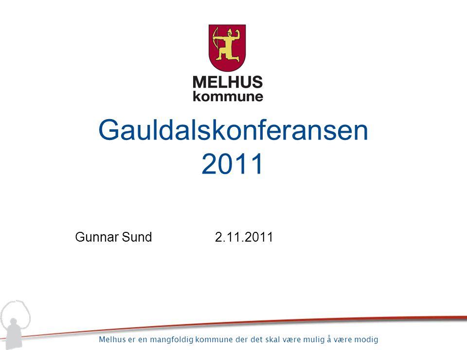 Melhus er en mangfoldig kommune der det skal være mulig å være modig Gauldalskonferansen 2011 Gunnar Sund2.11.2011