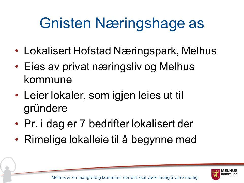 Melhus er en mangfoldig kommune der det skal være mulig å være modig Gnisten Næringshage as Lokalisert Hofstad Næringspark, Melhus Eies av privat næri
