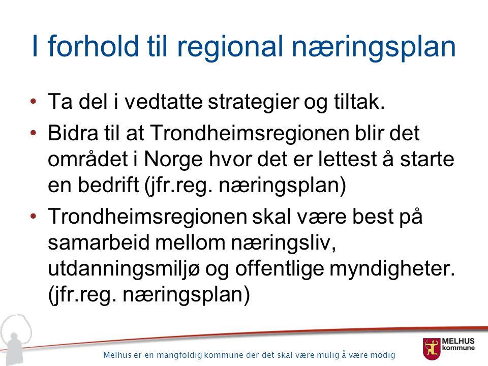 Melhus er en mangfoldig kommune der det skal være mulig å være modig I forhold til regional næringsplan Ta del i vedtatte strategier og tiltak. Bidra