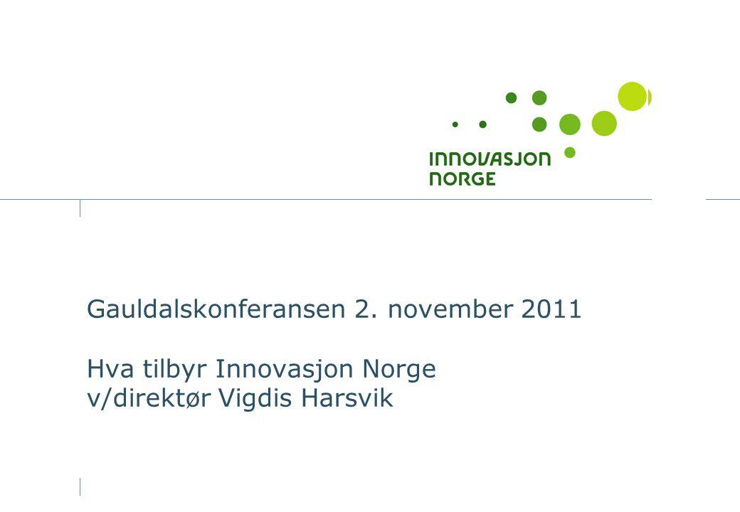 Gauldalskonferansen 2. november 2011 Hva tilbyr Innovasjon Norge v/direktør Vigdis Harsvik