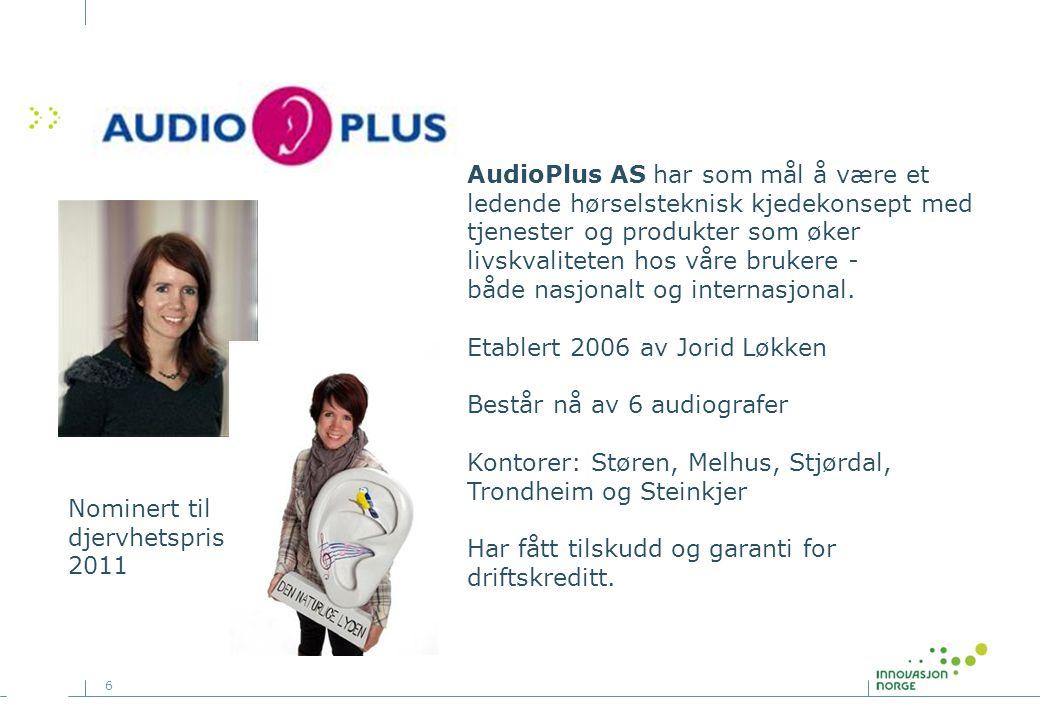 6 AudioPlus AS har som mål å være et ledende hørselsteknisk kjedekonsept med tjenester og produkter som øker livskvaliteten hos våre brukere - både nasjonalt og internasjonal.