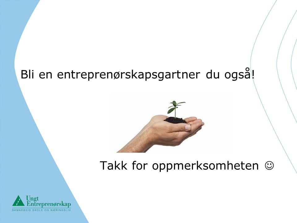 Bli en entreprenørskapsgartner du også! Takk for oppmerksomheten