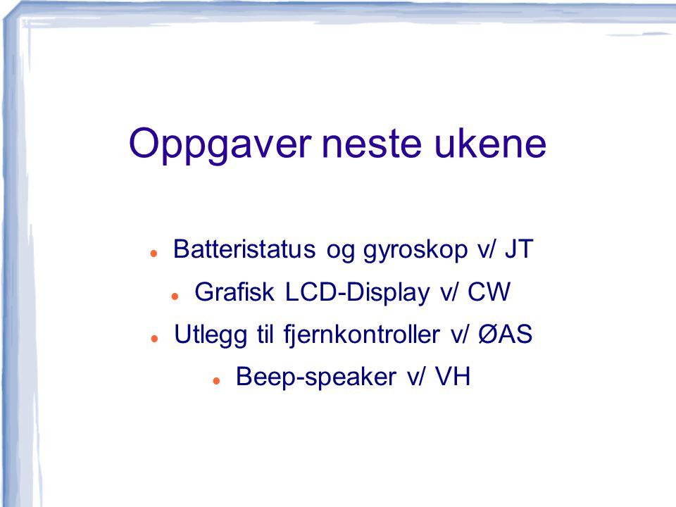 Oppgaver neste ukene Batteristatus og gyroskop v/ JT Grafisk LCD-Display v/ CW Utlegg til fjernkontroller v/ ØAS Beep-speaker v/ VH