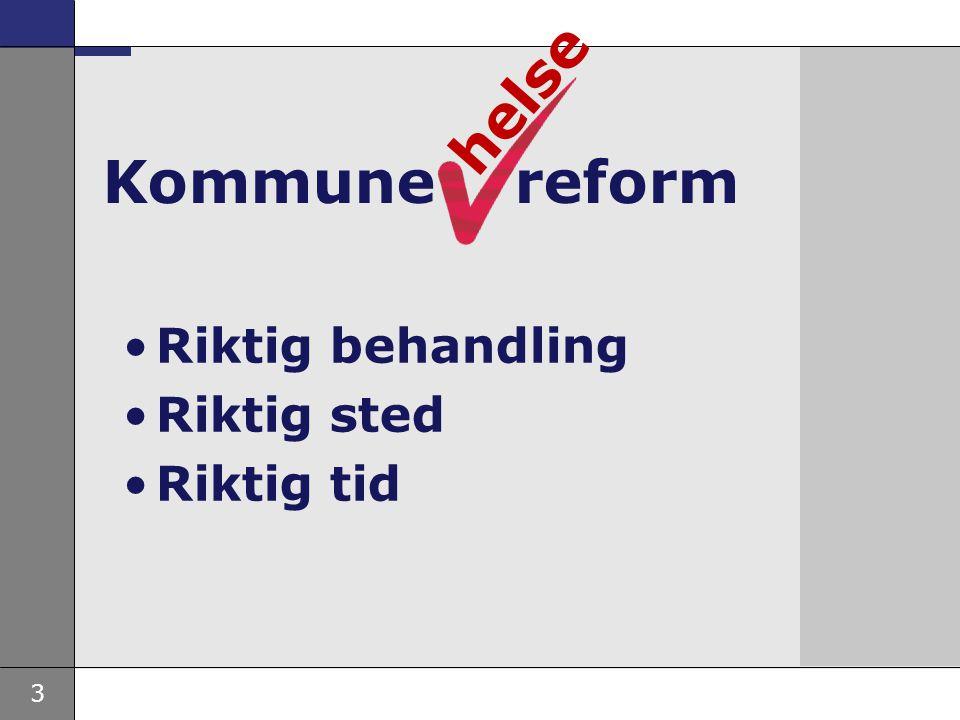 3 helse Riktig behandling Riktig sted Riktig tid Kommune reform