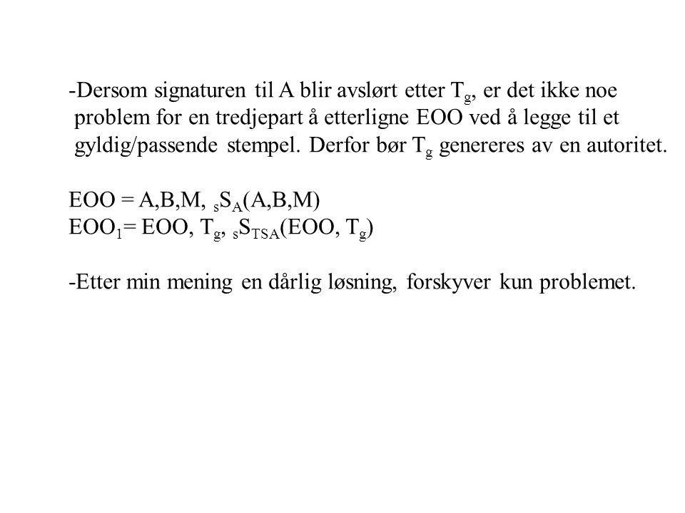 -Dersom signaturen til A blir avslørt etter T g, er det ikke noe problem for en tredjepart å etterligne EOO ved å legge til et gyldig/passende stempel.