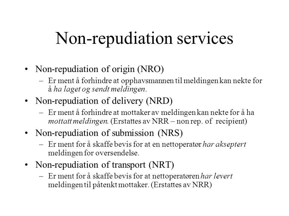 Non-repudiation services Non-repudiation of origin (NRO) –Er ment å forhindre at opphavsmannen til meldingen kan nekte for å ha laget og sendt meldingen.