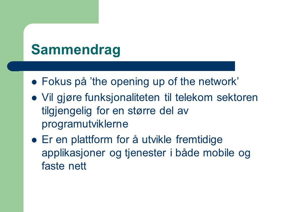 Sammendrag Fokus på 'the opening up of the network' Vil gjøre funksjonaliteten til telekom sektoren tilgjengelig for en større del av programutviklerne Er en plattform for å utvikle fremtidige applikasjoner og tjenester i både mobile og faste nett