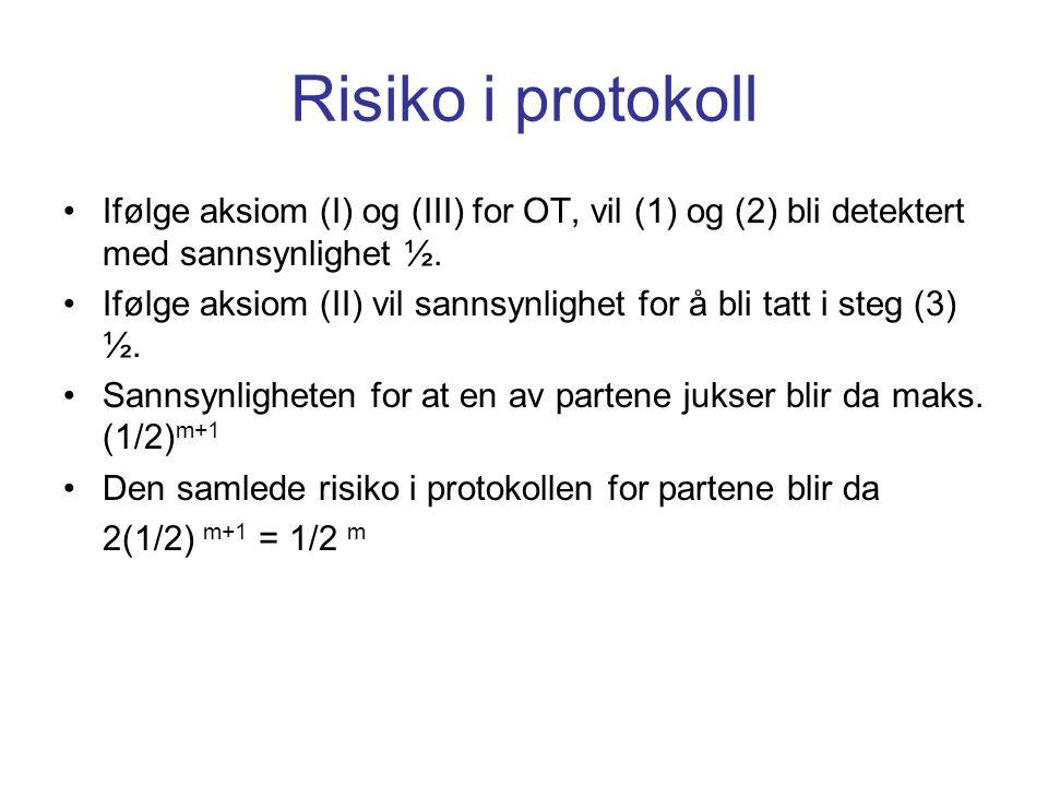 Risiko i protokoll Ifølge aksiom (I) og (III) for OT, vil (1) og (2) bli detektert med sannsynlighet ½. Ifølge aksiom (II) vil sannsynlighet for å bli