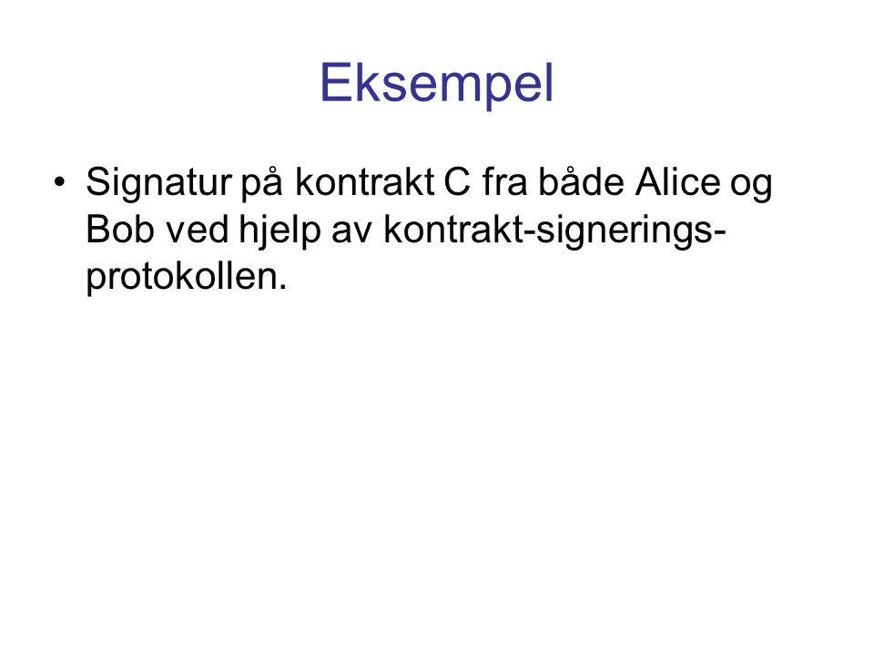 Eksempel Signatur på kontrakt C fra både Alice og Bob ved hjelp av kontrakt-signerings- protokollen.