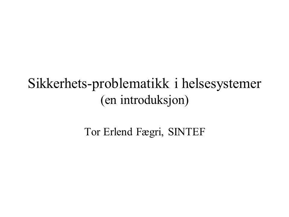 Sikkerhets-problematikk i helsesystemer (en introduksjon) Tor Erlend Fægri, SINTEF