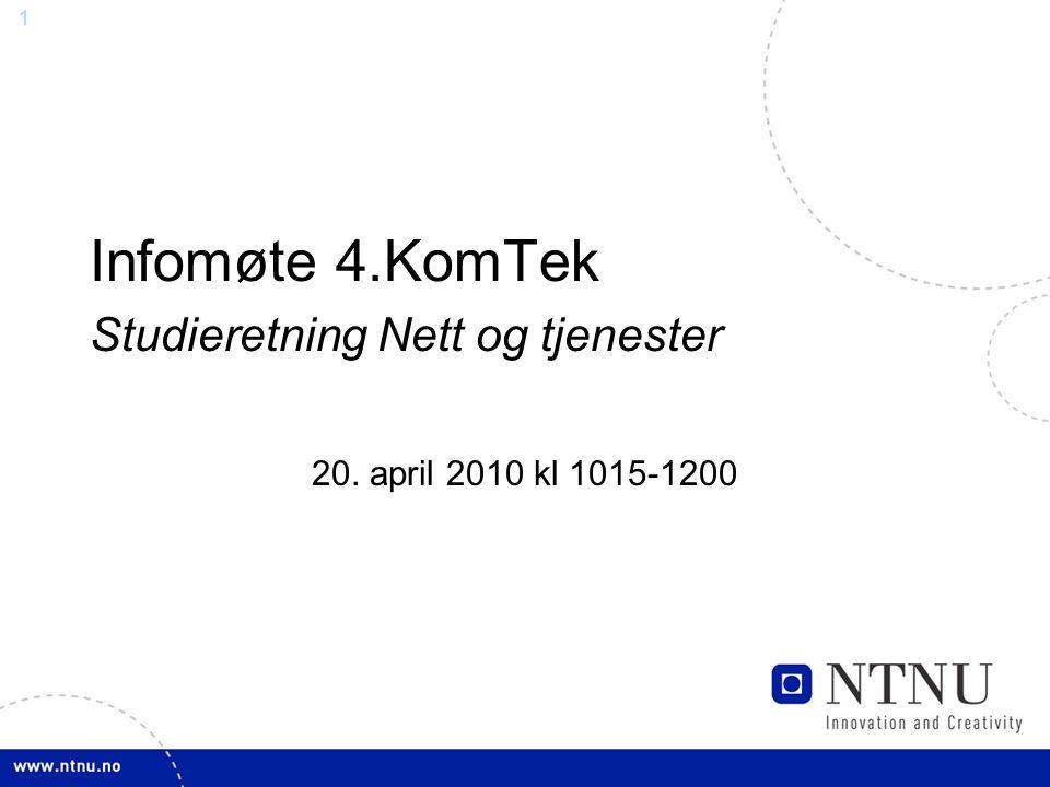 1 Infomøte 4.KomTek Studieretning Nett og tjenester 20. april 2010 kl 1015-1200
