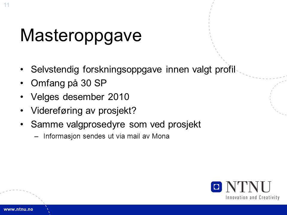 11 Masteroppgave Selvstendig forskningsoppgave innen valgt profil Omfang på 30 SP Velges desember 2010 Videreføring av prosjekt.