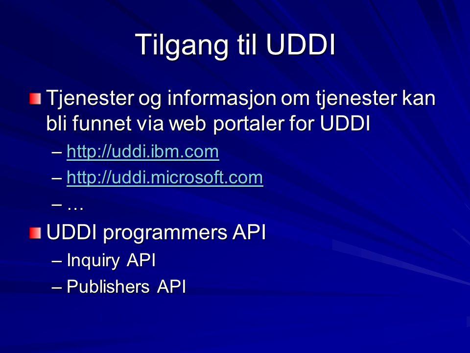 Tilgang til UDDI Tjenester og informasjon om tjenester kan bli funnet via web portaler for UDDI –http://uddi.ibm.com http://uddi.ibm.com –http://uddi.microsoft.com http://uddi.microsoft.com –… UDDI programmers API –Inquiry API –Publishers API