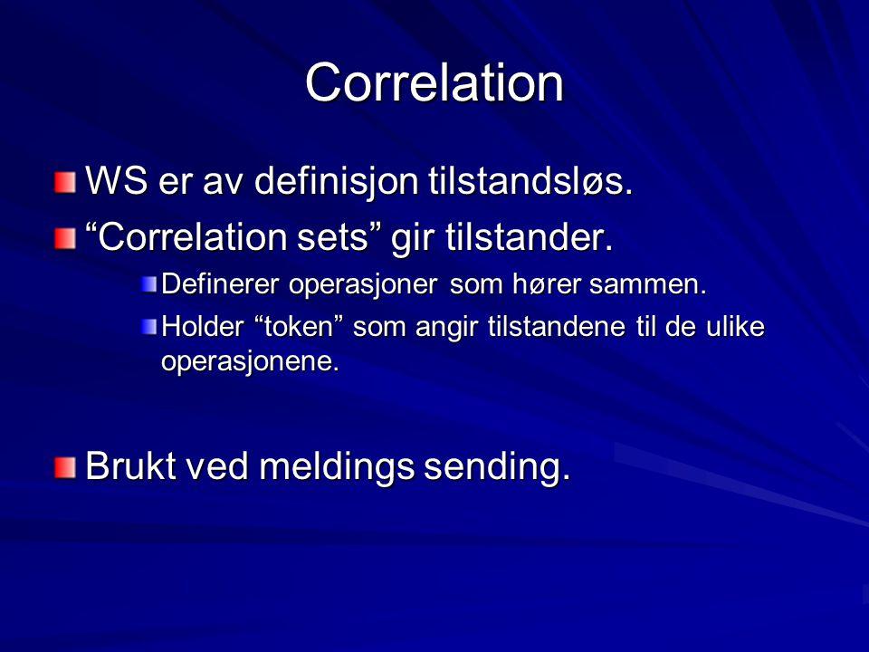 """Correlation WS er av definisjon tilstandsløs. """"Correlation sets"""" gir tilstander. Definerer operasjoner som hører sammen. Holder """"token"""" som angir tils"""