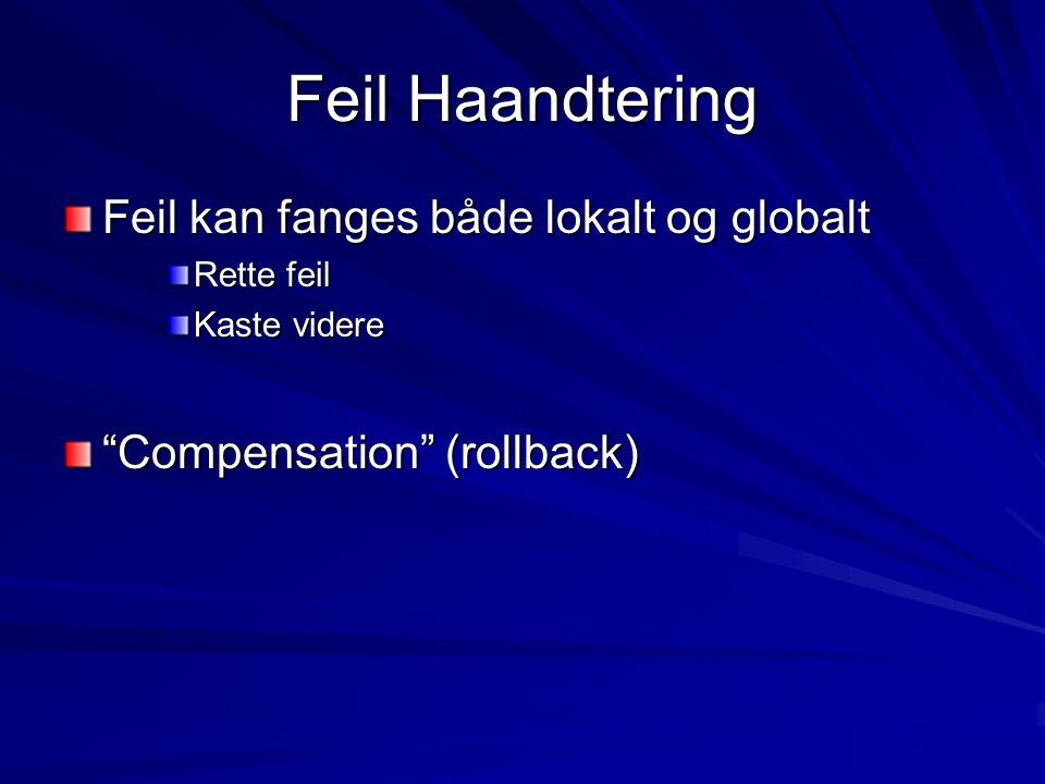 Feil Haandtering Feil kan fanges både lokalt og globalt Rette feil Kaste videre Compensation (rollback)