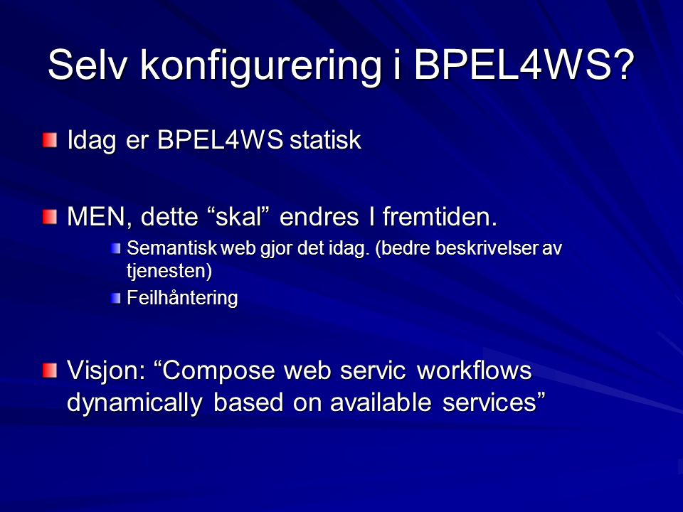 Selv konfigurering i BPEL4WS. Idag er BPEL4WS statisk MEN, dette skal endres I fremtiden.