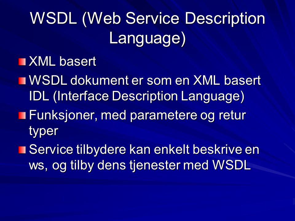 WSDL (Web Service Description Language) XML basert WSDL dokument er som en XML basert IDL (Interface Description Language) Funksjoner, med parametere
