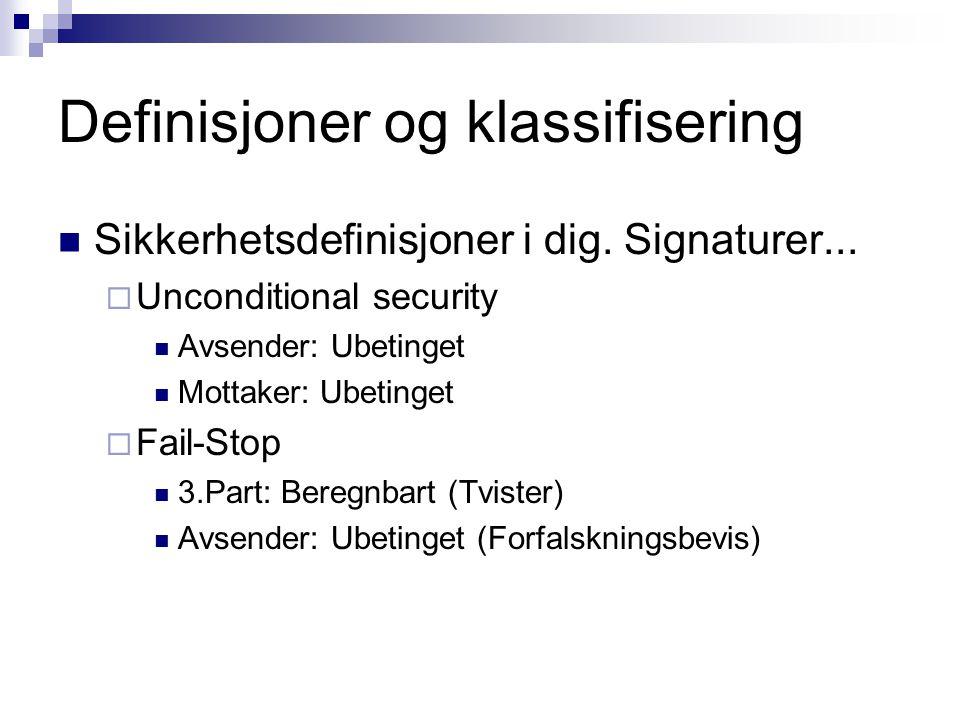 Definisjoner og klassifisering Sikkerhetsdefinisjoner i dig. Signaturer...  Unconditional security Avsender: Ubetinget Mottaker: Ubetinget  Fail-Sto