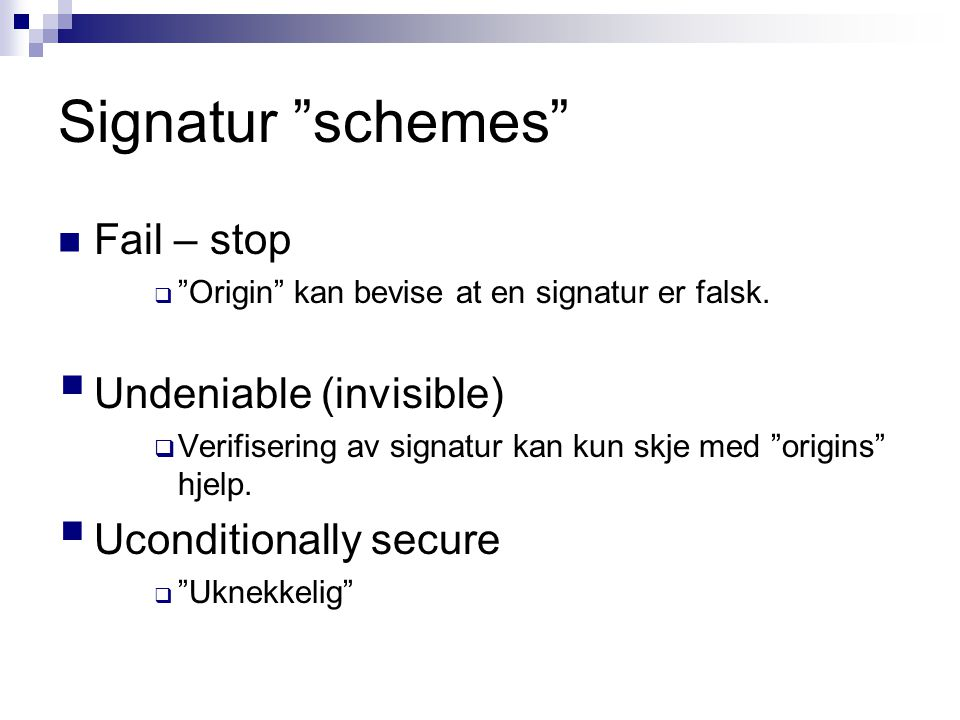 Signatur schemes Fail – stop  Origin kan bevise at en signatur er falsk.