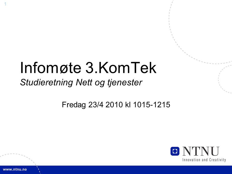 1 Infomøte 3.KomTek Studieretning Nett og tjenester Fredag 23/4 2010 kl 1015-1215