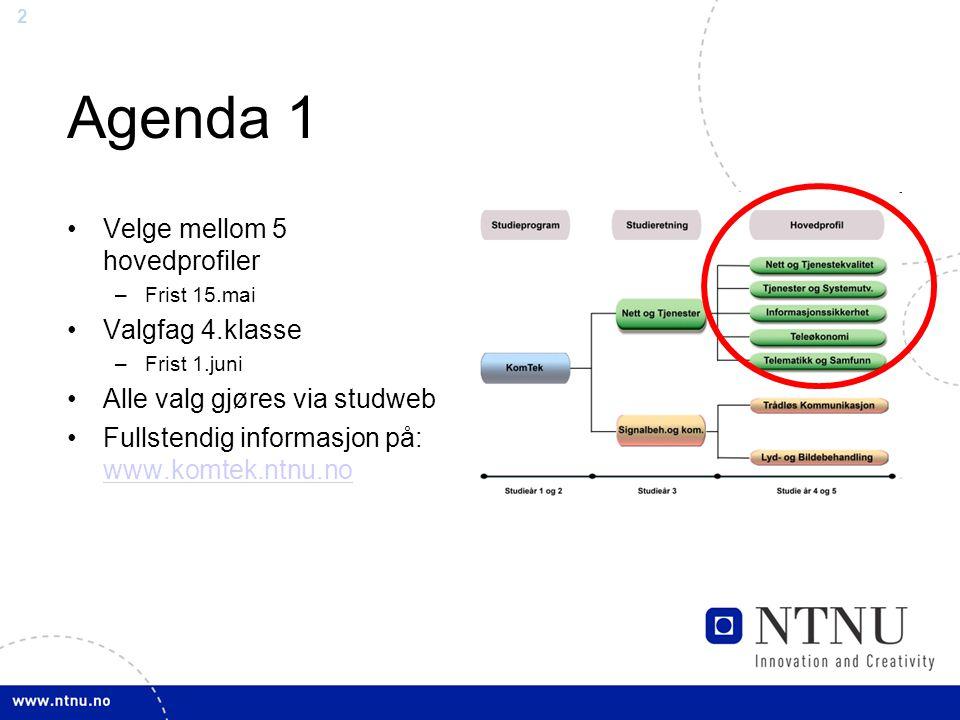 2 Agenda 1 Velge mellom 5 hovedprofiler –Frist 15.mai Valgfag 4.klasse –Frist 1.juni Alle valg gjøres via studweb Fullstendig informasjon på: www.komtek.ntnu.no www.komtek.ntnu.no