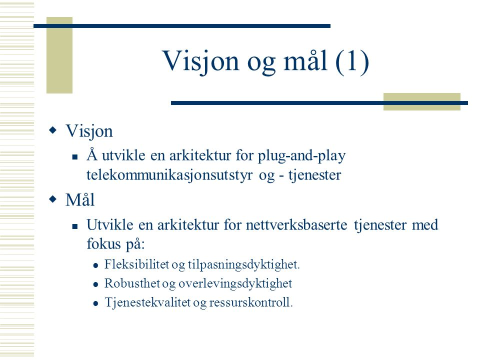 Visjon og mål (2) Forbedre fleksibilitet, effektivitet og enkelhet ved… Installasjon Deployment Operation Administrasjon Vedlikehold …av teletjenester