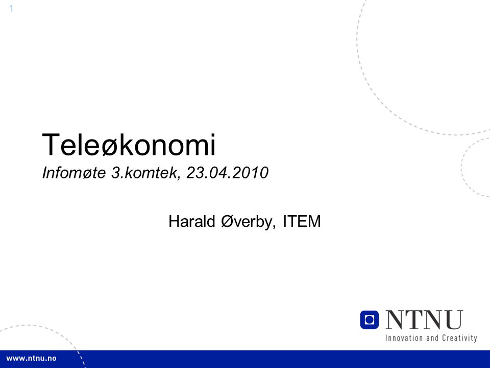 1 Teleøkonomi Infomøte 3.komtek, 23.04.2010 Harald Øverby, ITEM