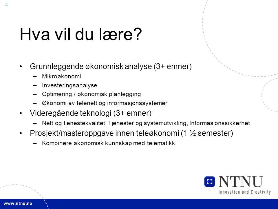 4 Hva vil du lære? Grunnleggende økonomisk analyse (3+ emner) –Mikroøkonomi –Investeringsanalyse –Optimering / økonomisk planlegging –Økonomi av telen